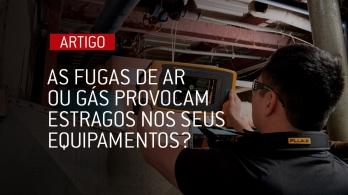As fugas de ar ou gás provocam estragos nos seus equipamentos?