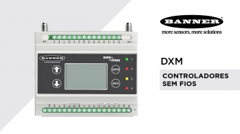Controladores DXM para redes wireless Sure Cross da Banner Engineering
