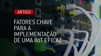 Fatores chave para a implementação de uma IIoT eficaz